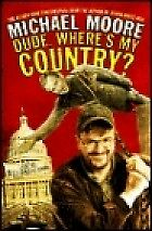 DUDE, WHERE'S MY COUNTRY?, MICHAEL MOORE, Used; Very Good Book