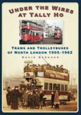 Under the Wires at Tally Ho: Trams and Trolleybuses of North London, 1905-1962,