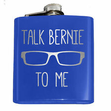 Engraved 6oz TALK BERNIE TO ME FLASK, Choice of Color or Rainbow, Sanders Occupy
