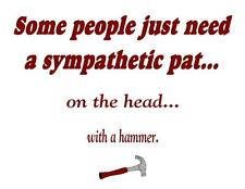 Custom Made T Shirt Some People Need Sympathic Pat On Head With Hammer Funny