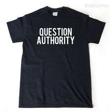 Question Authority T-shirt Funny Hilarious Political College Tee