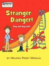 Stranger Danger! Play and Stay Safe-Splatter and Friends by Melissa Perry Moraja