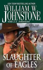 Eagles: Slaughter of Eagles by William W. Johnstone and J. A. Johnstone...