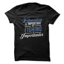 Education is Important, But Fishing is Importanter - Funny T-Shirt