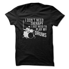 I Don't Need Therapy I Just Need to Play Drums - Funny T-Shirt