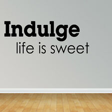 Wall Decal Quote Indulge Life Is Sweet Vinyl Wall Stickers Decal (VM21)