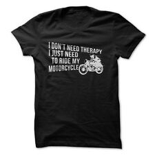 I Don't Need Therapy, I Just Need to Ride My Motorcycle - Funny T-Shirt
