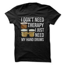 I Don't Need Therapy, I Just Need My Hand Drums - Funny T-Shirt