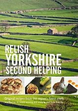 Relish Yorkshire - Second Helping: Original Recipes from the Regions Finest Che…