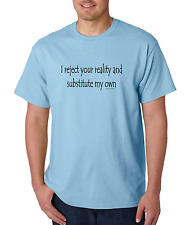 Unique T-shirt Gildan I Reject Your Reality And Substitute My Own