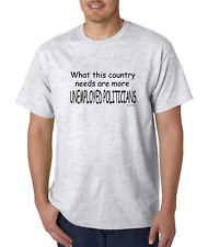 Unique T-shirt Gildan What This Country Needs Are More Unemployed Politicians