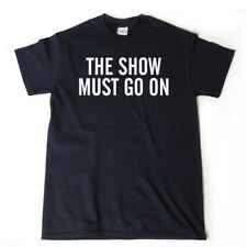 The Show Must Go On T-shirt Theater Actor Acting Thespian Tee Shirt Funny Gift