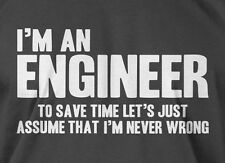 I'm An Engineer I'm Never Wrong t-shirt dad Mens Ladies Tee Funny Geek T-shirt