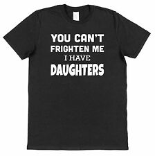 YOU CAN'T SCARE ME I HAVE DAUGHTERS T-SHIRT Christmas Birthday Fathers Day Gift