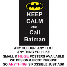 KEEP CALM POSTER LARGE BATMAN LARGE  & SMALL PROFESSIONAL PRINT ANY TEXT COLOUR
