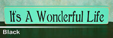 'It's A Wonderful Life'  Wooden Sign  - Shelf Sitter - 21 Colors to Choose From!
