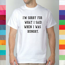 I'm Sorry For What I Said When I Was Hungry Hunger Food Funny T Shirt R4