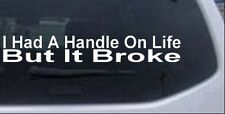 I Had A Handle On Life But It Broke Funny Car Truck Window Laptop Decal Sticker