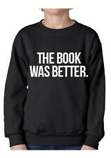 the book was better funny text jumper sweatshirt movie tumblr dope hipster