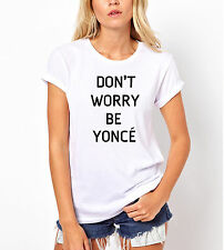 DON'T WORRY BE YONCE Beyonce Loose Fit Tumblr Swag Tour Jay Z Drunk Love T-Shirt