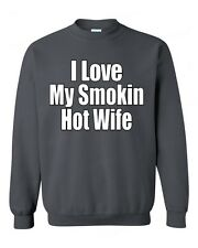 I Love my Smokin Hot Wife CREWNECK birthday wedding Anniversary gift sweatshirt