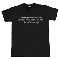 If A Man Speaks In The Forest Is He Still Wrong Funny T Shirt - Christmas Gift