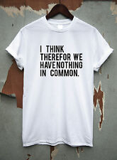 nothing in common  - t shirt tee Dope Hipster Indie Tumblr Geek Funny rude humor