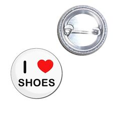 I Love Shoes - Button Badge - Choice 25mm/55mm/77mm Novelty Fun BadgeBeast