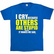 I Cry Because Others Are Stupid & It Makes Me Sad Funny Mens T-Shirt
