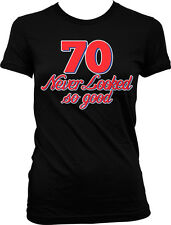 70 Never Looked So Good Birthday Seventy Handsome Pretty Juniors  Girls T-shirt