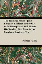 The Trumpet-Major - John Loveday, a Soldier in the War with Buonaparte - And Rob