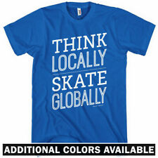 Think Locally Skate Globally T-shirt - Men S-4X - Skater Skating Ice Skateboard