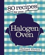 80 Recipes for Your Halogen Oven by Richard Ehrlich (Paperback, 2010)
