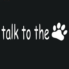 Talk To The Paw Print Dog Car Sticker Vinyl Decal Cute Car Window Pet Gift