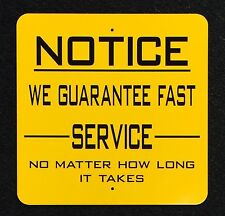 Notice Fast Service 12 inch by 12 inch metal Sign.  Indoor Outdoor Funny Sign