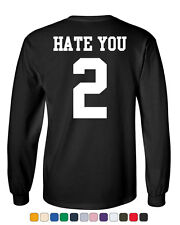 Hate You 2 Long Sleeve T-Shirt Funny Offensive Humor