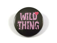 Badges Pin/Button & Fridge Magnet with 'Wild Thing' slogan BIG 38mm 1.5""