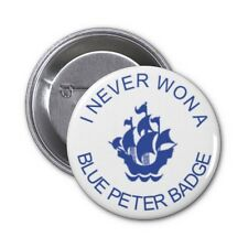 I NEVER WON A BLUE PETER BADGE Pin / Button Badge 25mm, 38mm, 45mm, 58mm, 77mm