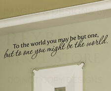Wall Art Decal Vinyl Sticker Quote Saying To the World You May be One Love M05