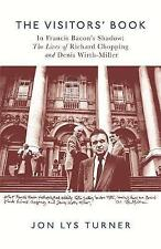 The Visitors' Book: In Francis Bacon's Shadow: The Lives of Richard Chopping and