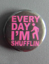 EVERYDAY I'M IM SHUFFLIN SHUFFLING LMFAO BUTTON BADGE PARTY ROCK ANTHEM MUSIC TV