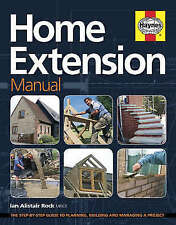 Home Extension Manual: The Step-by-step Guide to Planning, Building and Managing