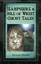 Hampshire and Isle of Wight Ghost Tales - New Book O'Leary, Michael