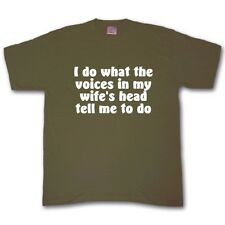 I DO WHAT THE VOICES IN MY WIFES HEAD TELL ME T-shirt