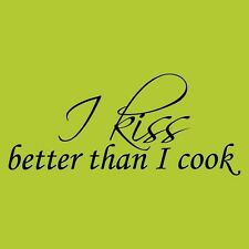 I kiss better than I cook Vinyl Sticker Decor quote Decal Kitchen Cute