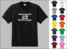 Take A Picture It'll Last Longer Camera Sarcastic Photography Funny T-shirt