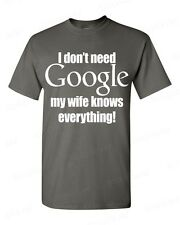 Funny I don't need Google my WIFE knows everything! T-SHIRT humor marriage tee