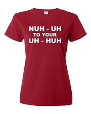 Nu Uh To Your Uh Huh Cartoon Funny College Ladies T Shirt