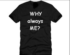 T SHIRTS-WHY ALWAYS ME?-FUNNY,PRESENT-AVAILABLE IN 6 COLOURS