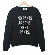 NO PANTS ARE THE BEST PANTS SWEATER JUMPER TOP WOMENS FUN TUMBLR SWAG FASHION